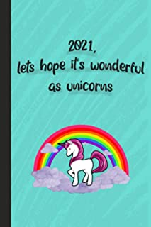 2021, lets hope it's wonderful as unicorns: A new year unicorn Notebook / Perfect for Party , School Notes, Gifts, Diary, ...