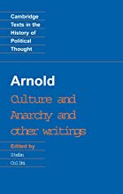 Arnold: Culture and Anarchy and Other Writings (Cambridge Texts in the History of Political Thought)