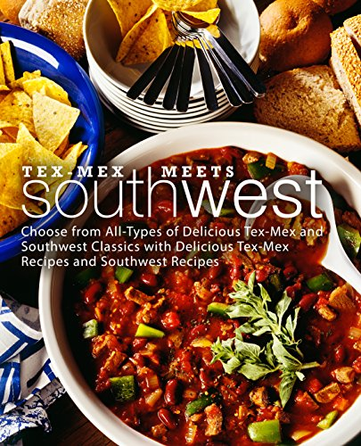 Tex-Mex Meets Southwest: Choose from All-Types of Delicious Tex-Mex and Southwest Classics with Delicious Tex-Mex Recipes and Southwest Recipes (2nd Edition) by [BookSumo Press]