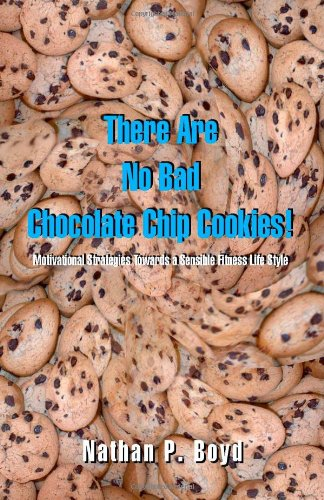 There Are No Bad Chocolate Chip Cookies!: Motivational Strategies Toward a Sensible Fitness Lifestyle