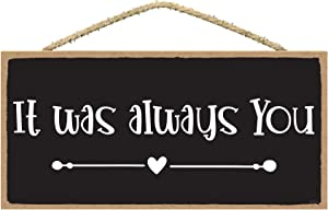 It Was Always You Sign - Love Signs Decor - Love Quotes Signs - Wall Decor With Love Sayings - Hanging Wall Signs for Home Decor 5x10 Inch
