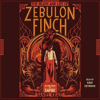 The Death and Life of Zebulon Finch, Volume 1     At the Edge of Empire              By:                                                                                                                                 Daniel Kraus                               Narrated by:                                                                                                                                 Kirby Heyborne                      Length: 22 hrs and 51 mins     46 ratings     Overall 4.0
