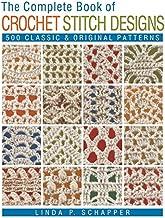 The Complete Book of Crochet Stitch Designs: 500 Classic & Original Patterns (Complete Crochet Designs)
