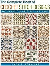 The Complete Book of Crochet Stitch Designs: 500 Classic & Original Patterns