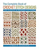 The Complete Book of Crochet Stitch Designs: 500...