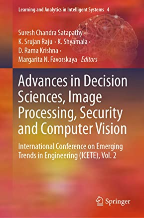 Advances in Decision Sciences, Image Processing, Security and Computer Vision: International Conference on Emerging Trends in Engineering (ICETE), Vol. ... Analytics in Intelligent Systems Book 4)