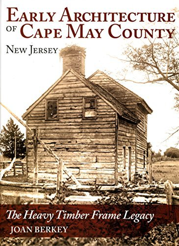 Early Architecture of Cape May County New Jersey The Heavy Timber Frame Legacy