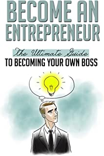 Become an Entrepreneur: The Ultimate Guide to Becoming your Own Boss (Entrepreneurship, Entrepreneur Magazine, Suitcase Entrepreneur, Entrepreneur Mind, Entrepreneurial State)