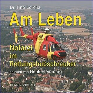Am Leben     Notarzt im Rettungshubschrauber              Autor:                                                                                                                                 Tino Lorenz                               Sprecher:                                                                                                                                 Henk Flemming                      Spieldauer: 5 Std. und 1 Min.     60 Bewertungen     Gesamt 4,3