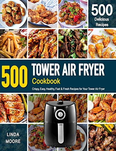 An image of the TOWER AIR FRYER COOKBOOK: Crispy, Easy, Healthy, Fast & Fresh Recipes For Your Tower Air Fryer (Recipe Book)