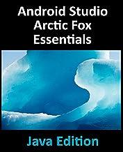 Android Studio Arctic Fox Essentials - Java Edition: Developing Android Apps Using Android Studio 2020.31 and Java