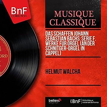 Das Schaffen Johann Sebastian Bachs: Serie F. Werke für Orgel (An der Schnitger-Orgel in Cappel) [Mono Version]