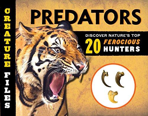 Creature Files Predators: Discover 20 of Nature's Most Ferocious Hunters