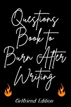 Questions Book to Burn After Writing: 150 Deep Questions to Ask Your Girlfriend | Write it release it | Burn after writing...