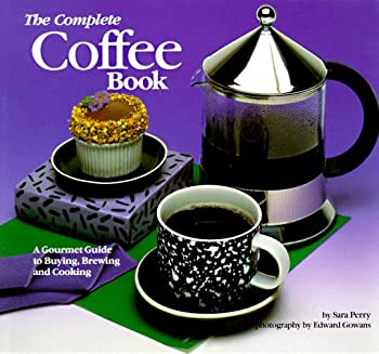 The Complete Coffee Book: A Gourmet Guide to Buying, Brewing, and Cooking