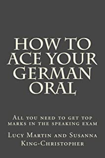 How to Ace your German Oral: All you need to get top marks in the speaking exam