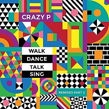 Walk Dance Talk Sing Remixes Part 2