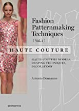 Fashion Patternmaking Techniques - Haute couture [Vol 1]: Haute Couture Models, Draping Techniques, Decorations.