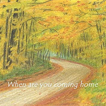 When Are You Coming Home