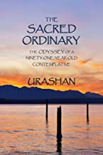 THE SACRED ORDINARY: THE ODYSSEY OF A NINETY-ONE-YEAR-OLD CONTEMPLATIVE
