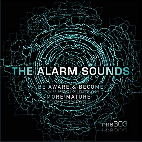 The Alarm Sounds - Be Aware & Become More Mature!