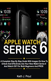 Apple Watch Series 6: A Complete Step By Step User Guide With Images On How To Unlock And Effectively Use Your New Watch S...