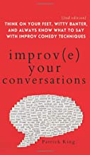 Improve Your Conversations: Think on Your Feet, Witty Banter, and Always Know What to Say with Improv Comedy Techniques (2...