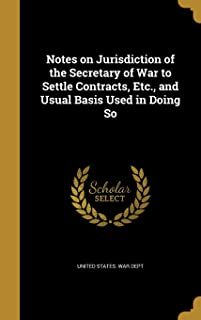 Notes on Jurisdiction of the Secretary of War to Settle Contracts, Etc., and Usual Basis Used in Doing So