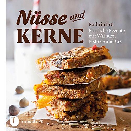 Nüsse und Kerne: Köstliche Rezepte mit Walnuss, Pistazie und Co.