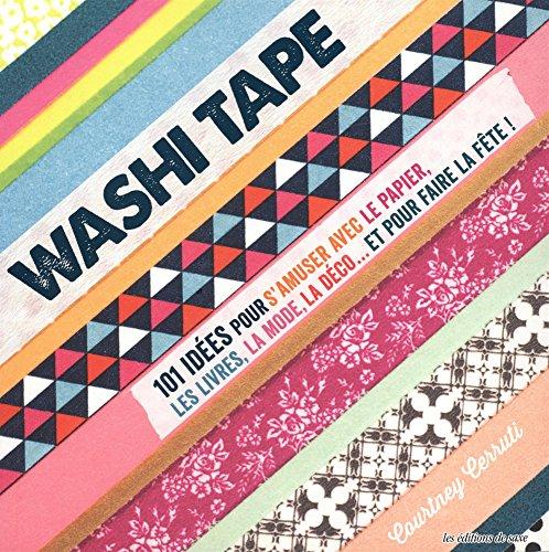 Washi Tape : 101 idées pour s'amuser avec le papier, les livres, la mode, la déco... et pour faire la fête !