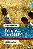 Perdus sans la nature: Pourquoi les jeunes ne jouent plus dehors et comment y remédier (La santé du monde) (French Edition)