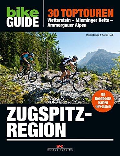 BIKE Guide Zugspitzregion: 30 Toptouren: Wetterstein – Mieminger Kette – Ammergauer Alpen