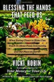 Blessing the Hands That Feed Us: What Eating Closer to Home Can Teach Us About Food, Community, and Our Place on Earth by Robin, Vicki (2014) Hardcover