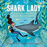 Shark Lady: The True Story of How Eugenie Clark Became the Ocean's Most Fearless Scientist (Women in Science Books, Marine Biology for Kids, Shark Gifts)