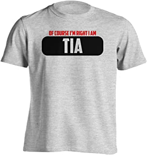 4Ink Adult Funny - of Course Im Right I Am Tia - T-Shirt