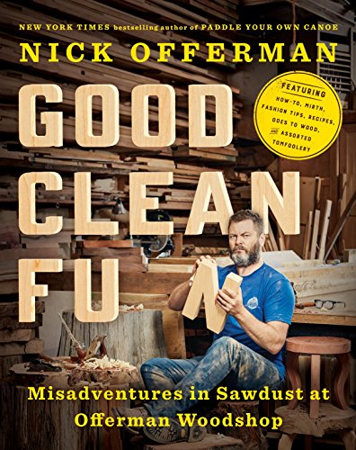 Compare Textbook Prices for Good Clean Fun: Misadventures in Sawdust at Offerman Woodshop Illustrated Edition ISBN 9781101984659 by Offerman, Nick
