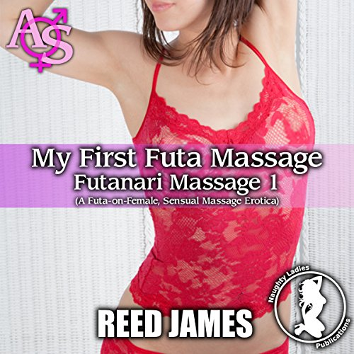 My First Futa Massage: A Futa-on-Female Sensual Massage Erotica audiobook cover art