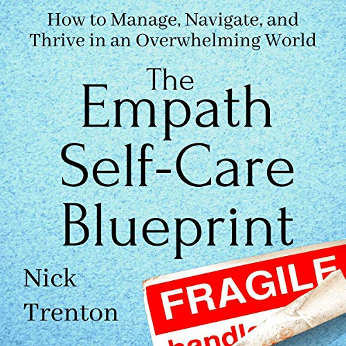 The Empath Self-Care Blueprint: How to Manage, Navigate, and Thrive in an Overwhelming World cover art