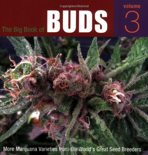 The Big Book of Buds: More Marijuana Varities from the World's Great Seed Breeders: More Marijuana Varieties from the World's Greatest Seed Breeders: 3
