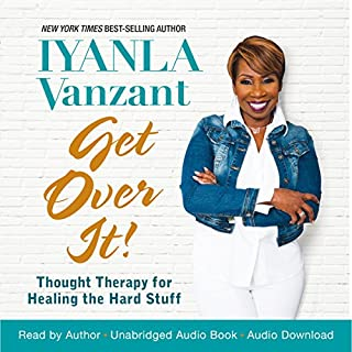 Get Over It!     Thought Therapy for Healing the Hard Stuff              By:                                                                                                                                 Iyanla Vanzant                               Narrated by:                                                                                                                                 Iyanla Vanzant                      Length: 7 hrs and 51 mins     418 ratings     Overall 4.6