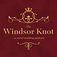 The Windsor Knot: A Royal Wedding Podcast