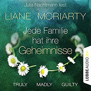 Truly Madly Guilty     Jede Familie hat ihre Geheimnisse              By:                                                                                                                                 Liane Moriarty                               Narrated by:                                                                                                                                 Julia Nachtmann                      Length: 17 hrs and 8 mins     Not rated yet     Overall 0.0