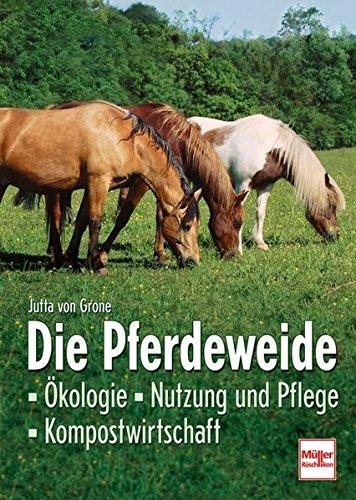 Die Pferdeweide: Ökologie - Nutzung und Pflege - Kompostwirtschaft