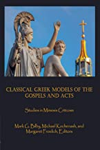 Classical Greek Models of the Gospels and Acts: Studies in Mimesis Criticism (Claremont Studies in New Testament & Christian Origins)