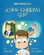 ¿Cómo Quisieras Ser?: Libro para niños de valores y el propósito de la vida (Spanish Edition)