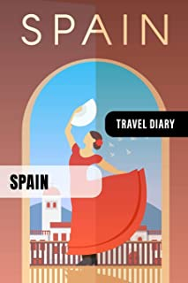 Spain Travel Diary: Guided Journal Log Book To Write Fill In - 52 Famous Traveling Quotes, Daily Agenda Time Table Planner - Travelers Vacation Journaling Notebook 6x9 Inch - Lightweight Soft Cover