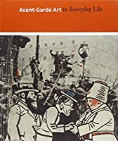 Avant-Garde Art in Everyday Life: Early Twentieth-Century European Modernism by Unknown(2011-07-26)