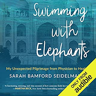 Swimming with Elephants     My Unexpected Pilgrimage from Physician to Healer              Written by:                                                                                                                                 Sarah Bamford Seidelmann                               Narrated by:                                                                                                                                 Stephanie Einstein                      Length: 8 hrs and 38 mins     Not rated yet     Overall 0.0