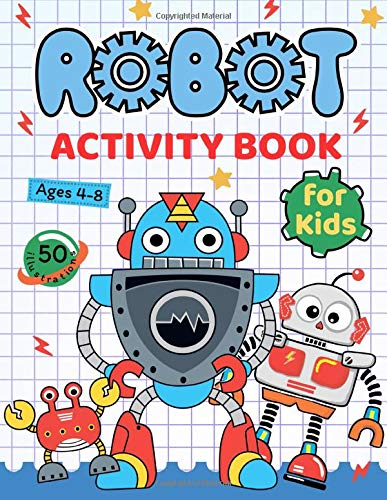 Robot Activity Book for Kids Ages 4-8: Coloring, Mazes, Dot to Dot, Puzzles and More!
