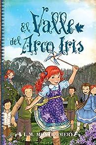 El Valle del Arco Iris par Lucy Maud Montgomery
